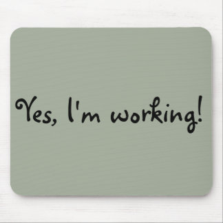 Yes, I'm Working Mouse Pad
