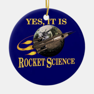 Yes, It Is Rocket Science Ceramic Ornament