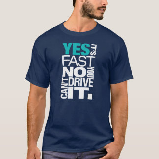 Yes it's fast No you can't drive it -2- T-Shirt