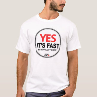 Yes Its Fast T-Shirt