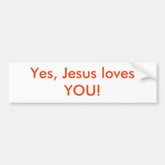 Yes, Jesus loves YOU! Car Bumper Sticker