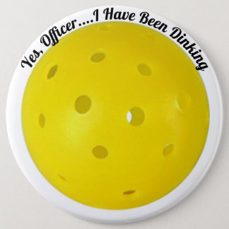 """Yes, Officer I Have Been Dinking"" Pickleball 6 Inch Round Button"