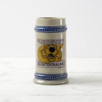 Yes, on Earth to be entertained- so entertain ME! Beer Stein
