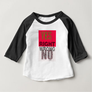 YES right Baby T-Shirt