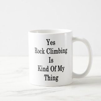 Yes Rock Climbing Is Kind Of My Thing Coffee Mug