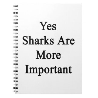 Yes Sharks Are More Important Notebook