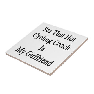 Yes That Hot Cycling Coach Is My Girlfriend Ceramic Tile
