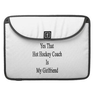 Yes That Hot Hockey Coach Is My Girlfriend MacBook Pro Sleeve