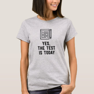 Yes, the test is today teacher T-Shirt