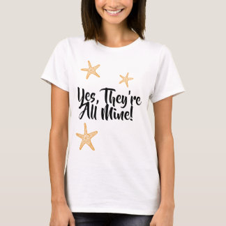 Yes, They are ALL mine! Large Family Gifts T-Shirt