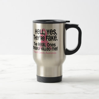 Yes, They Are Fake 2.1 Breast Cancer 15 Oz Stainless Steel Travel Mug