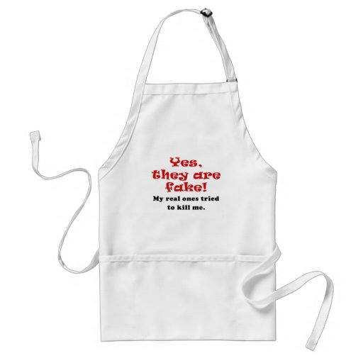 Yes They Are Fake My Real Ones Tried to Kill Me Apron