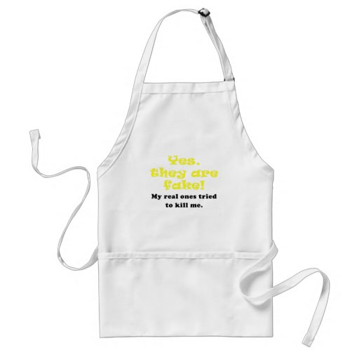 Yes They Are Fake My Real Ones Tried to Kill Me Aprons