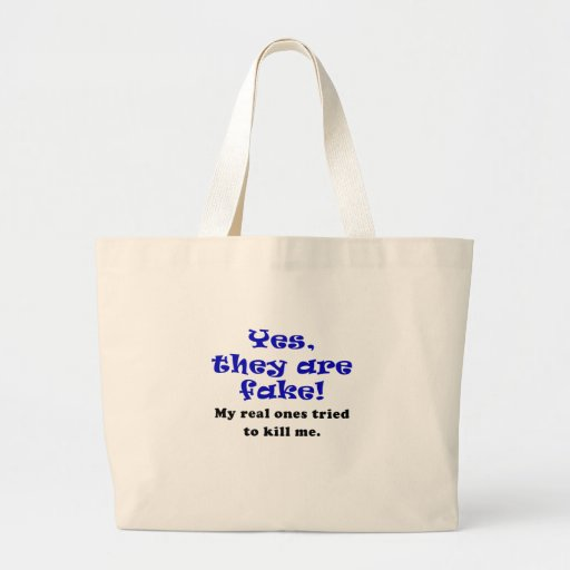 Yes They Are Fake My Real Ones Tried to Kill Me Canvas Bags