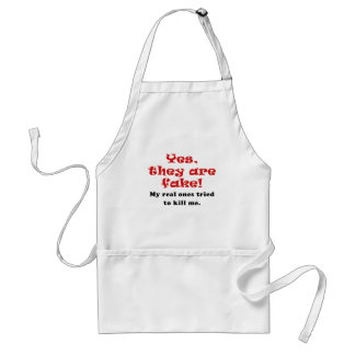 Yes They Are Fake My Real Ones Tried to Kill Me Standard Apron