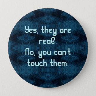Yes, They Are Real. No, You Can't Touch Them. 4 Inch Round Button