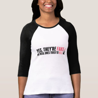 """""""Yes, they're fake..."""" Ladies Tee"""