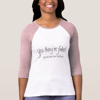 Yes they're fake!, (my real ones tried to kill me) T-Shirt