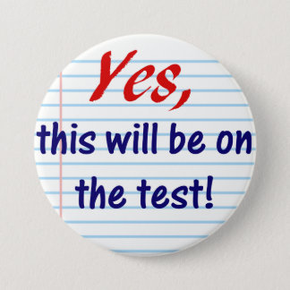 Yes, this will be on the test! 3 inch round button