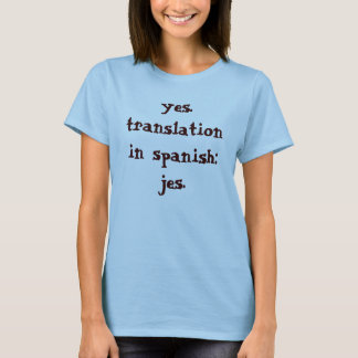 yes. translation in spanish: jes. T-Shirt