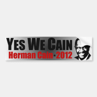 Yes We Cain - Herman Cain 2012 Bumper Sticker