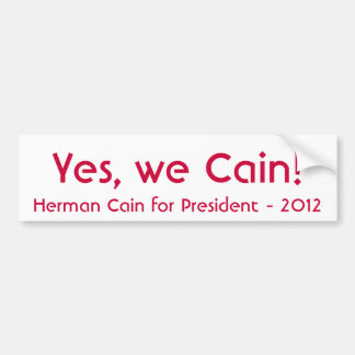 Yes, We Cain! Herman Cain for President 2012 Car Bumper Sticker