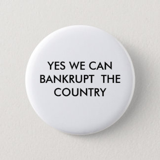 YES WE CAN BANKRUPT  THE COUNTRY 2 INCH ROUND BUTTON