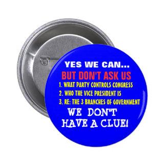 YES WE CAN BUT DON T ASK US WE DON T HAVE A CLUE PIN