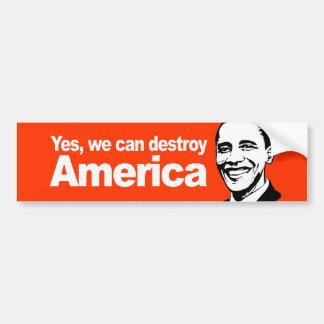 Yes we can destroy America Bumpersticker Bumper Sticker