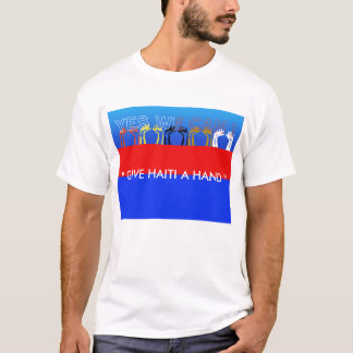 "Yes we can ! ."" Give Haiti a Hand "" T-Shirt"