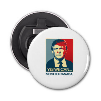 Yes We Can Move to Canada -- Anti-Trump 2016 - Button Bottle Opener