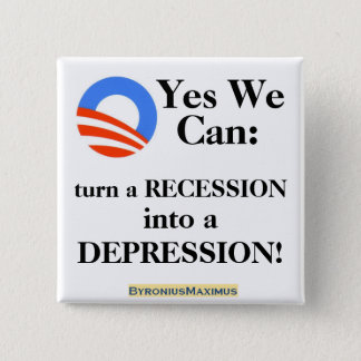 Yes we can: turn a recession into a Depression! 2 Inch Square Button