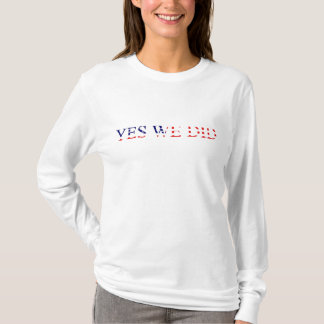 Yes We Did American Flag T-Shirt