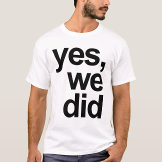 Yes, we did T-Shirt