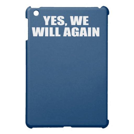 YES, WE WILL AGAIN iPad MINI CASES