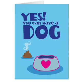 Yes you can have a dog! giving pet card
