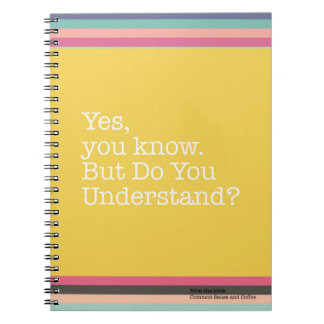 Yes You Know. Do You Understand? Notebook