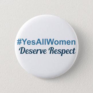 #YesAllWomen Deserve Respect 2 Inch Round Button