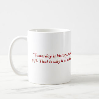 """""""Yesterday is history, tomorrow is a mystery, a... Coffee Mug"""