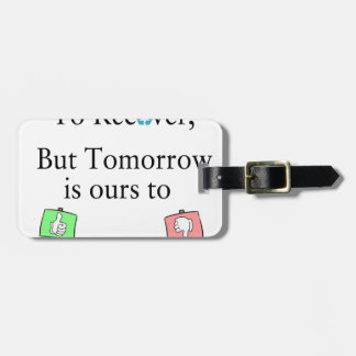 Yesterday is not ours to Recover, But Tomorrow is Bag Tag