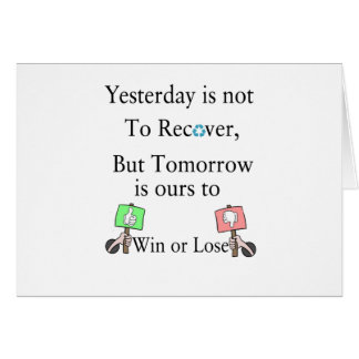 Yesterday is not ours to Recover, But Tomorrow is Card