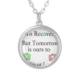 Yesterday is not ours to Recover, But Tomorrow is Silver Plated Necklace