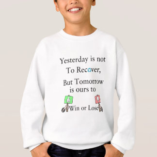 Yesterday is not ours to Recover, But Tomorrow is Sweatshirt