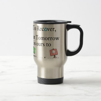 Yesterday is not ours to Recover, But Tomorrow is Travel Mug