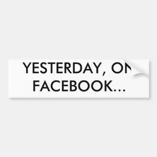 YESTERDAY, ON FACEBOOK...(Bumper Sticker) Bumper Sticker
