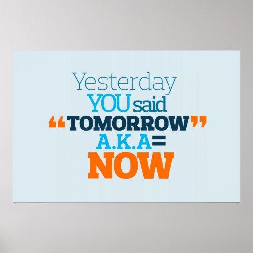 Yesterday YOU Said TOMORROW aka TODAY Inspiration Posters