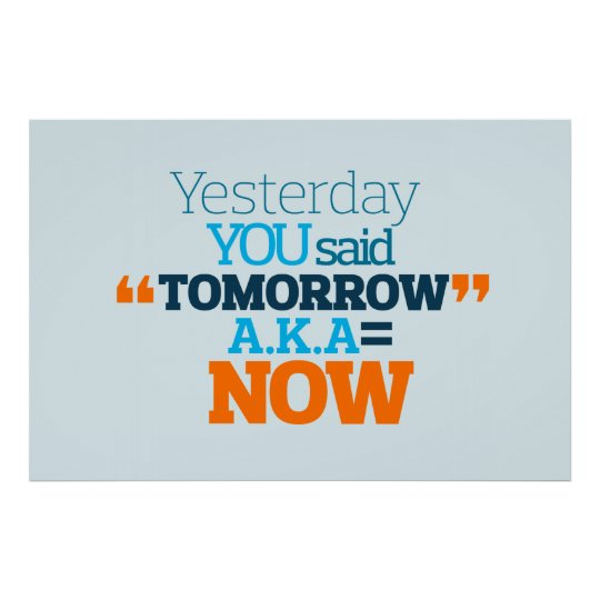 Persistence Motivational Quotes: Yesterday YOU Said TOMORROW Aka TODAY Inspiration Poster