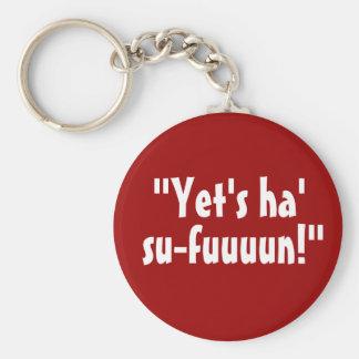 """""""Yet's Ha' Su-fuuuun!"""" Keychain"""