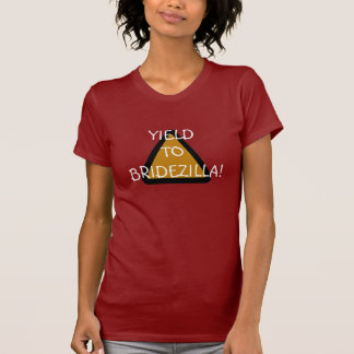 Yield to Bridezilla! T-Shirt