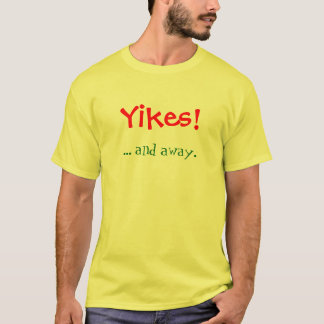 Yikes! ... and away. T-Shirt